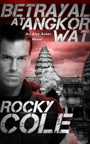 Bargain eBook Hunter: We Hunt for Free & Bargain eBooks So You Don't Have To! -- A HotZippy Website: Today's Readers for Tomorrow's Bestsellers! © -- Bargain eBook Hunter proudly presents: Betrayal at Angkor Wat: An Alex Asher Novel by Rocky Cole!