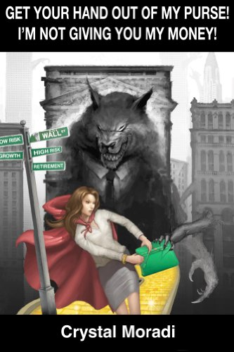 Bargain eBook Hunter: We Hunt for Free & Bargain eBooks So You Don't Have To! -- A HotZippy Website: Today's Readers for Tomorrow's Bestsellers! © -- Bargain eBook Hunter proudly presents: Get Your Hand Out of My Purse! I'm Not Giving You My Money! by Crystal Moradi!
