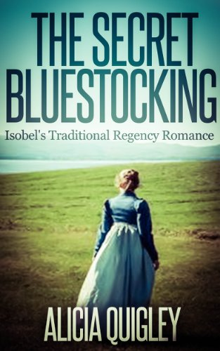 Bargain eBook Hunter: We Hunt for Free & Bargain eBooks So You Don't Have To! -- A HotZippy Website: Today's Readers for Tomorrow's Bestsellers! © -- Bargain eBook Hunter proudly presents: The Secret Bluestocking: Isobel's Traditional Regency Romance by Alicia Quigley!