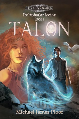 Bargain eBook Hunter: We Hunt for Free & Bargain eBooks So You Don't Have To! -- A HotZippy Website: Today's Readers for Tomorrow's Bestsellers! © -- Bargain eBook Hunter proudly presents: Talon (The Windwalker Archive: Book 1) (Legends of Agora) by Michael Ploof!