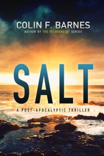 Bargain eBook Hunter: We Hunt for Free & Bargain eBooks So You Don't Have To! -- A HotZippy Website: Today's Readers for Tomorrow's Bestsellers! © -- Bargain eBook Hunter proudly presents: SALT: A Post-Apocalyptic Thriller by Colin F. Barnes!