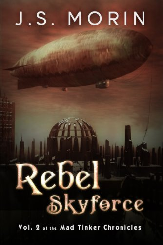 Bargain eBook Hunter: We Hunt for Free & Bargain eBooks So You Don't Have To! -- A HotZippy Website: Today's Readers for Tomorrow's Bestsellers! © -- Bargain eBook Hunter proudly presents: Rebel Skyforce (Mad Tinker Chronicles) by J.S. Morin!