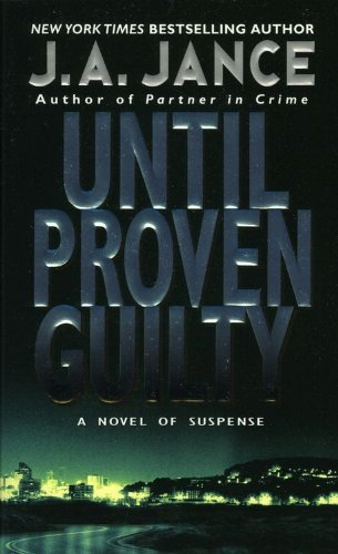 Bargain eBook Hunter: We Hunt for Free & Bargain eBooks So You Don't Have To! -- A HotZippy Website: Today's Readers for Tomorrow's Bestsellers! © -- Bargain eBook Hunter proudly presents: Until Proven Guilty (J. P. Beaumont Novel) by J. A. Jance!