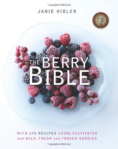 Bargain eBook Hunter: We Hunt for Free & Bargain eBooks So You Don't Have To! -- A HotZippy Website: Today's Readers for Tomorrow's Bestsellers! © -- Bargain eBook Hunter proudly presents: The Berry Bible: With 175 Recipes Using Cultivated and Wild, Fresh and Frozen Berries by Janie Hibler!
