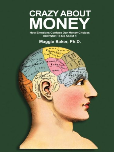 Bargain eBook Hunter: We Hunt for Free & Bargain eBooks So You Don't Have To! -- A HotZippy Website: Today's Readers for Tomorrow's Bestsellers! © -- Bargain eBook Hunter proudly presents: Crazy About Money: How Emotions Confuse Our Money Choices and What To Do About It by Maggie Baker!