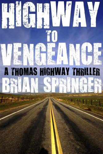 Bargain eBook Hunter: We Hunt for Free & Bargain eBooks So You Don't Have To! -- A HotZippy Website: Today's Readers for Tomorrow's Bestsellers! © -- Bargain eBook Hunter proudly presents: Highway to Vengeance (A Thomas Highway Novel Book 1) by Brian Springer!