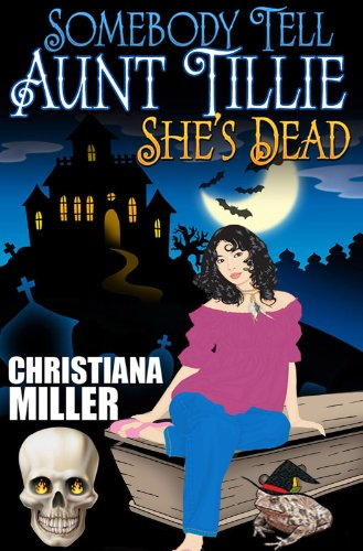 Bargain eBook Hunter: We Hunt for Free & Bargain eBooks So You Don't Have To! -- A HotZippy Website: Today's Readers for Tomorrow's Bestsellers! © -- Bargain eBook Hunter proudly presents: Somebody Tell Aunt Tillie She's Dead (Toad Witch Series, Book One) by Christiana Miller!