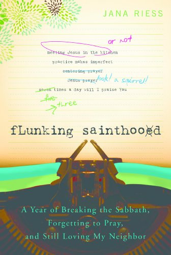 Bargain eBook Hunter: We Hunt for Free & Bargain eBooks So You Don't Have To! -- A HotZippy Website: Today's Readers for Tomorrow's Bestsellers! © -- Bargain eBook Hunter proudly presents: Flunking Sainthood: A Year of Breaking the Sabbath, Forgetting to Pray and Still Loving My Neighbor by Jana Riess!