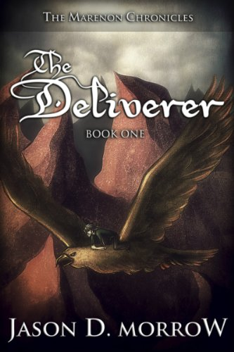Bargain eBook Hunter: We Hunt for Free & Bargain eBooks So You Don't Have To! -- A HotZippy Website: Today's Readers for Tomorrow's Bestsellers! © -- Bargain eBook Hunter proudly presents: The Deliverer: Book One (The Marenon Chronicles 1) by Jason D. Morrow!