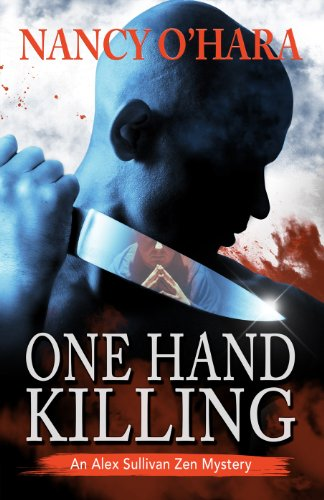 EBOOK HUNTER: WE Hunt For Books So YOU Don't Have To! -- A HotZippy Website: Today's Readers For Tomorrow's Bestsellers! © -- EBOOK HUNTER proudly presents: One Hand Killing (An Alex Sullivan Zen Mystery Book 1)by Nancy O'Hara!