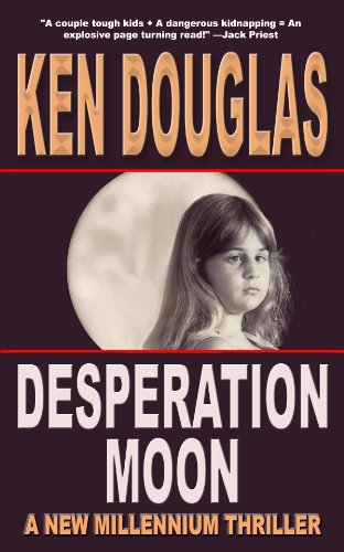 EBOOK HUNTER: WE Hunt For Books So YOU Don't Have To! -- A HotZippy Website: Today's Readers For Tomorrow's Bestsellers! © -- EBOOK HUNTER proudly presents: Desperation Moonby Ken Douglas!