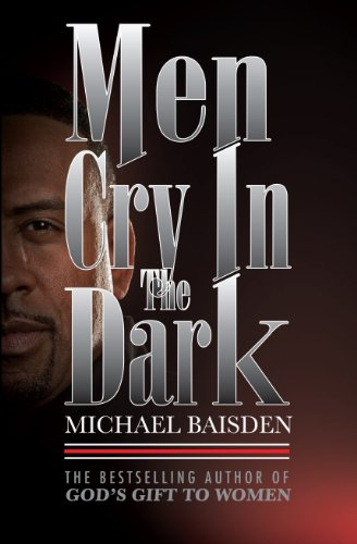 Bargain eBook Hunter: We Hunt for Free & Bargain eBooks So You Don't Have To! -- A HotZippy Website: Today's Readers for Tomorrow's Bestsellers! © -- Bargain eBook Hunter proudly presents: Men Cry In The Dark by MICHAEL BAISDEN!