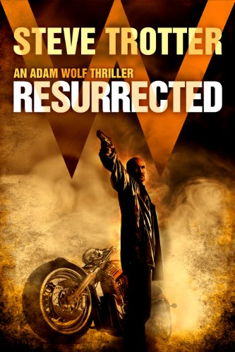 EBOOK HUNTER: WE Hunt For Books So YOU Don't Have To! -- A HotZippy Website: Today's Readers For Tomorrow's Bestsellers! © -- EBOOK HUNTER proudly presents: RESURRECTED: An Adam Wolf Thrillerby Steve Trotter!
