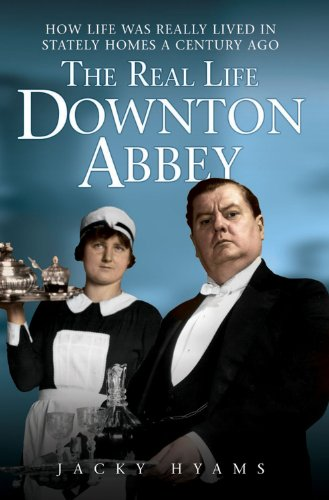 EBOOK HUNTER: WE Hunt For Books So YOU Don't Have To! -- A HotZippy Website: Today's Readers For Tomorrow's Bestsellers! © -- EBOOK HUNTER proudly presents: The Real Life Downton Abbey: How Life Was Really Lived in Stately Homes a Century Agoby Jacky Hyams!