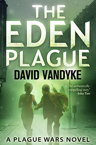 EBOOK HUNTER: WE Hunt For Books So YOU Don't Have To! -- A HotZippy Website: Today's Readers For Tomorrow's Bestsellers! © -- EBOOK HUNTER proudly presents: The Eden Plague: Book 0 (Plague Wars Series)by David VanDyke!