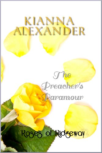 EBOOK HUNTER: WE Hunt For Books So YOU Don't Have To! -- A HotZippy Website: Today's Readers For Tomorrow's Bestsellers! © -- EBOOK HUNTER proudly presents: The Preacher's Paramour (The Roses of Ridgeway)by Kianna Alexander!