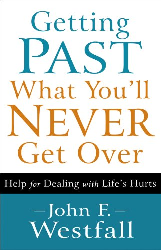 Bargain eBook Hunter: We Hunt for Free & Bargain eBooks So You Don't Have To! -- A HotZippy Website: Today's Readers for Tomorrow's Bestsellers! © -- Bargain eBook Hunter proudly presents: Getting Past What You'll Never Get Over: Help for Dealing with Life's Hurts by John F. Westfall!