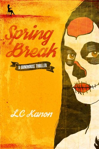 EBOOK HUNTER: WE Hunt For Books So YOU Don't Have To! -- A HotZippy Website: Today's Readers For Tomorrow's Bestsellers! © -- EBOOK HUNTER proudly presents: Spring Break: A Grindhouse Thriller (Story Girl Press)by LC Kanon!