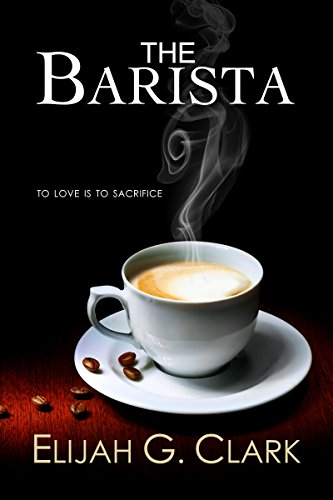 Bargain eBook Hunter: We Hunt for Free & Bargain eBooks So You Don't Have To! -- A HotZippy Website: Today's Readers for Tomorrow's Bestsellers! © -- Bargain eBook Hunter proudly presents: The Barista by Elijah G. Clark!