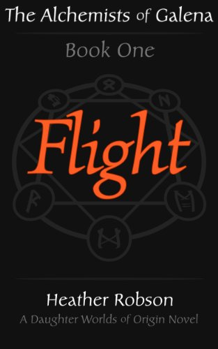 Bargain eBook Hunter: We Hunt for Free & Bargain eBooks So You Don't Have To! -- A HotZippy Website: Today's Readers for Tomorrow's Bestsellers! © -- Bargain eBook Hunter proudly presents: Flight (The Alchemists of Galena: Book One) by Heather Robson!
