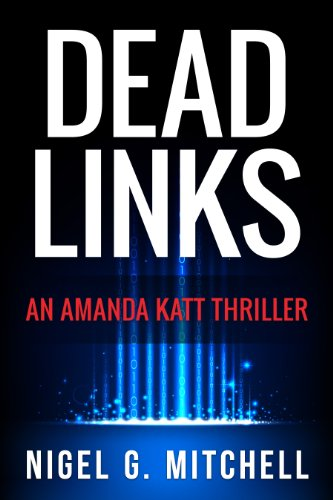 EBOOK HUNTER: WE Hunt For Books So YOU Don't Have To! -- A HotZippy Website: Today's Readers For Tomorrow's Bestsellers! © -- EBOOK HUNTER proudly presents: Dead Links: (An Amanda Katt Thriller)by Nigel G. Mitchell!