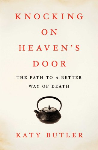Bargain eBook Hunter: We Hunt for Free & Bargain eBooks So You Don't Have To! -- A HotZippy Website: Today's Readers for Tomorrow's Bestsellers! © -- Bargain eBook Hunter proudly presents: Knocking on Heaven's Door: The Path to a Better Way of Death by Katy Butler!