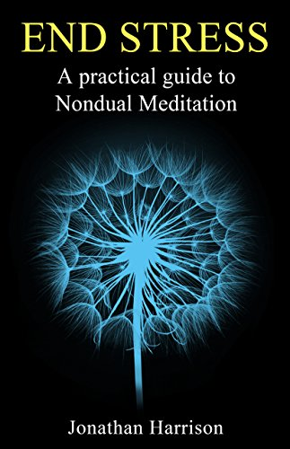 EBOOK HUNTER: WE Hunt For Books So YOU Don't Have To! -- A HotZippy Website: Today's Readers For Tomorrow's Bestsellers! © -- EBOOK HUNTER proudly presents: End Stress: A practical guide to nondual meditation (Personal Transformation - Spiritual & Mental Healing)by Jonathan Harrison!