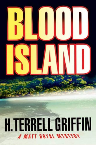 EBOOK HUNTER: WE Hunt For Books So YOU Don't Have To! -- A HotZippy Website: Today's Readers For Tomorrow's Bestsellers! © -- EBOOK HUNTER proudly presents: Blood Island: A Matt Royal Mystery (Matt Royal Mysteries)by H. Terrell Griffin!