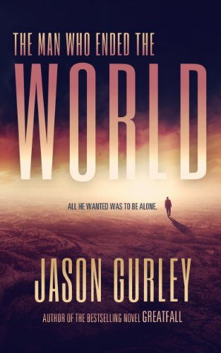 Bargain eBook Hunter: We Hunt for Free & Bargain eBooks So You Don't Have To! -- A HotZippy Website: Today's Readers for Tomorrow's Bestsellers! © -- Bargain eBook Hunter proudly presents: The Man Who Ended the World by Jason Gurley!