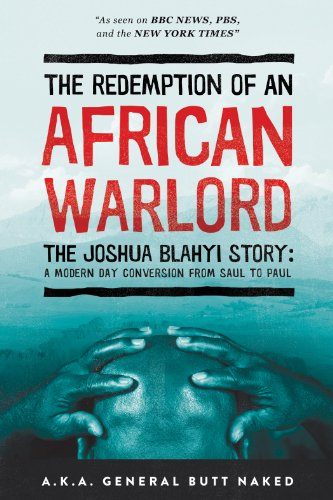 EBOOK HUNTER: WE Hunt For Books So YOU Don't Have To! -- A HotZippy Website: Today's Readers For Tomorrow's Bestsellers! © -- EBOOK HUNTER proudly presents: The Redemption of an African Warlord: The Joshua Blahyi Story (a.k.a. General Butt Naked)by Joshua Blahyi!