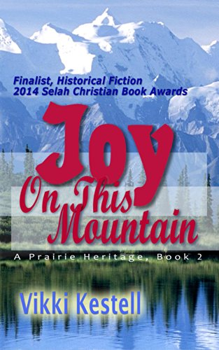 Bargain eBook Hunter: We Hunt for Free & Bargain eBooks So You Don't Have To! -- A HotZippy Website: Today's Readers for Tomorrow's Bestsellers! © -- Bargain eBook Hunter proudly presents: Joy on This Mountain (A Prairie Heritage, Book 2) by Vikki Kestell!
