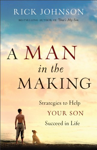 Bargain eBook Hunter: We Hunt for Free & Bargain eBooks So You Don't Have To! -- A HotZippy Website: Today's Readers for Tomorrow's Bestsellers! © -- Bargain eBook Hunter proudly presents: Man in the Making, A: Strategies to Help Your Son Succeed in Life by Rick Johnson!