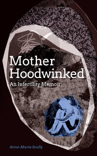 Bargain eBook Hunter: We Hunt for Free & Bargain eBooks So You Don't Have To! -- A HotZippy Website: Today's Readers for Tomorrow's Bestsellers! © -- Bargain eBook Hunter proudly presents: Motherhoodwinked - An Infertility Memoir by Anne-Marie Scully!