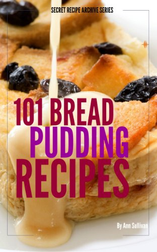 EBOOK HUNTER: WE Hunt For Books So YOU Don't Have To! -- A HotZippy Website: Today's Readers For Tomorrow's Bestsellers! © -- EBOOK HUNTER proudly presents: 101 Bread Pudding Recipes (Secret Recipe Archive Series)by Ann Sullivan!
