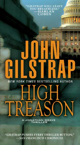 Bargain eBook Hunter: We Hunt for Free & Bargain eBooks So You Don't Have To! -- A HotZippy Website: Today's Readers for Tomorrow's Bestsellers! © -- Bargain eBook Hunter proudly presents: High Treason (A Jonathan Grave Thriller) by John Gilstrap!