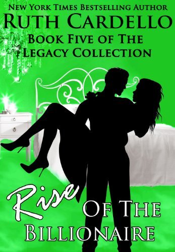 Bargain eBook Hunter: We Hunt for Free & Bargain eBooks So You Don't Have To! -- A HotZippy Website: Today's Readers for Tomorrow's Bestsellers! © -- Bargain eBook Hunter proudly presents: Rise of the Billionaire (Book 5) (Legacy Collection) by Ruth Cardello!