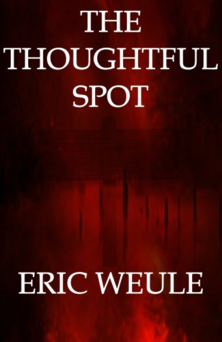 Bargain eBook Hunter: We Hunt for Free & Bargain eBooks So You Don't Have To! -- A HotZippy Website: Today's Readers for Tomorrow's Bestsellers! © -- Bargain eBook Hunter proudly presents: The Thoughtful Spot by Eric Weule!