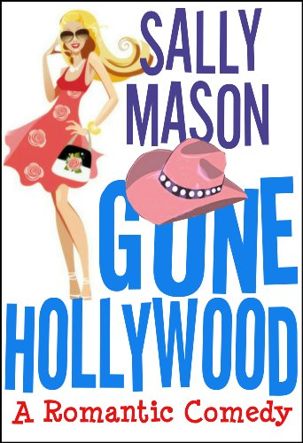 EBOOK HUNTER: WE Hunt For Books So YOU Don't Have To! -- A HotZippy Website: Today's Readers For Tomorrow's Bestsellers! © -- EBOOK HUNTER proudly presents: Gone Hollywood: A Romantic Comedyby Sally Mason!