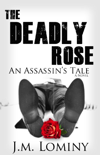 EBOOK HUNTER: WE Hunt For Books So YOU Don't Have To! -- A HotZippy Website: Today's Readers For Tomorrow's Bestsellers! © -- EBOOK HUNTER proudly presents: The Deadly Rose, An Assassin's Tale (La Rose)by J.M. Lominy!