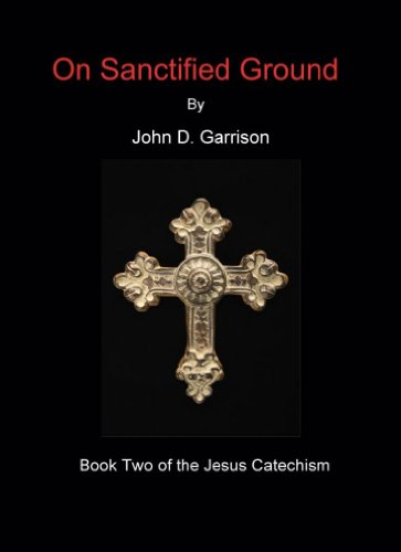 Bargain eBook Hunter: We Hunt for Free & Bargain eBooks So You Don't Have To! -- A HotZippy Website: Today's Readers for Tomorrow's Bestsellers! © -- Bargain eBook Hunter proudly presents: On Sanctified Ground (The Jesus Catechism) by John D. Garrison!