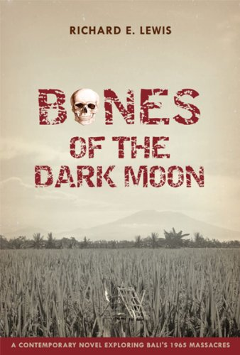 Bargain eBook Hunter: We Hunt for Free & Bargain eBooks So You Don't Have To! -- A HotZippy Website: Today's Readers for Tomorrow's Bestsellers! © -- Bargain eBook Hunter proudly presents: Bones of the Dark Moon:  A Contemporary Novel Exploring Bali's 1965 Massacres by Richard E. Lewis!