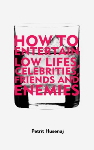 Bargain eBook Hunter: We Hunt for Free & Bargain eBooks So You Don't Have To! -- A HotZippy Website: Today's Readers for Tomorrow's Bestsellers! © -- Bargain eBook Hunter proudly presents: How to Entertain Low Lifes, Celebrities, Friends and Enemies by Petrit Husenaj!