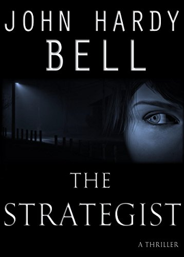 Bargain eBook Hunter: We Hunt for Free & Bargain eBooks So You Don't Have To! -- A HotZippy Website: Today's Readers for Tomorrow's Bestsellers! © -- Bargain eBook Hunter proudly presents: The Strategist: A Thriller by John Hardy Bell!