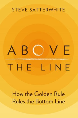 Bargain eBook Hunter: We Hunt for Free & Bargain eBooks So You Don't Have To! -- A HotZippy Website: Today's Readers for Tomorrow's Bestsellers! © -- Bargain eBook Hunter proudly presents: Above the Line: How the Golden Rule Rules the Bottom Line by Steve Satterwhite!