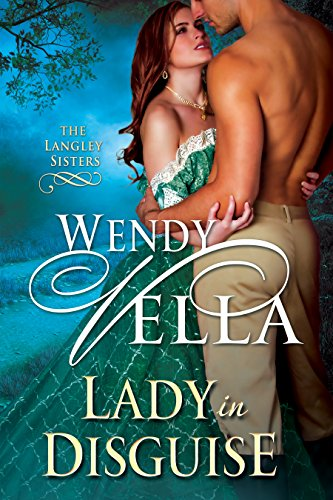 Bargain eBook Hunter: We Hunt for Free & Bargain eBooks So You Don't Have To! -- A HotZippy Website: Today's Readers for Tomorrow's Bestsellers! © -- Bargain eBook Hunter proudly presents: Lady In Disguise (The Langley Sisters Book 1) by Wendy Vella!