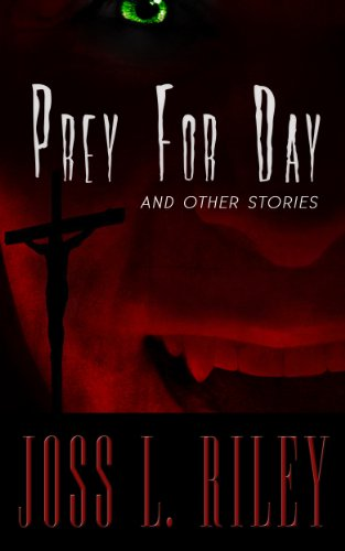 EBOOK HUNTER: WE Hunt For Books So YOU Don't Have To! -- A HotZippy Website: Today's Readers For Tomorrow's Bestsellers! © -- EBOOK HUNTER proudly presents: Prey For Day (And Other Stories)by Joss L. Riley!