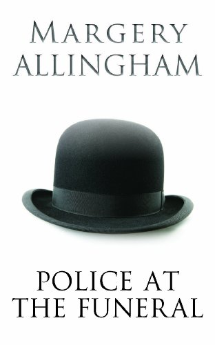 EBOOK HUNTER: WE Hunt For Books So YOU Don't Have To! -- A HotZippy Website: Today's Readers For Tomorrow's Bestsellers! © -- EBOOK HUNTER proudly presents: Police at the Funeral (Campion)by Margery Allingham!