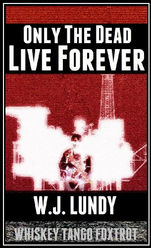 Bargain eBook Hunter: We Hunt for Free & Bargain eBooks So You Don't Have To! -- A HotZippy Website: Today's Readers for Tomorrow's Bestsellers! © -- Bargain eBook Hunter proudly presents: Only The Dead Live Forever(A Whiskey Tango Foxtrot Novel Vol 3) by W.J. Lundy!