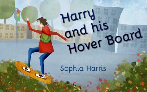 EBOOK HUNTER: WE Hunt For Books So YOU Don't Have To! -- A HotZippy Website: Today's Readers For Tomorrow's Bestsellers! © -- EBOOK HUNTER proudly presents: Harry and His Hover Board (A Fun Illustrated Children's Picture book)(Perfect for bedtime story for ages 2 - 8)by Sophia Harris!