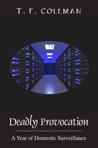 Bargain eBook Hunter: We Hunt for Free & Bargain eBooks So You Don't Have To! -- A HotZippy Website: Today's Readers for Tomorrow's Bestsellers! © -- Bargain eBook Hunter proudly presents: Deadly Provocation: A Year of Domestic Surveillance by T.F. Coleman!